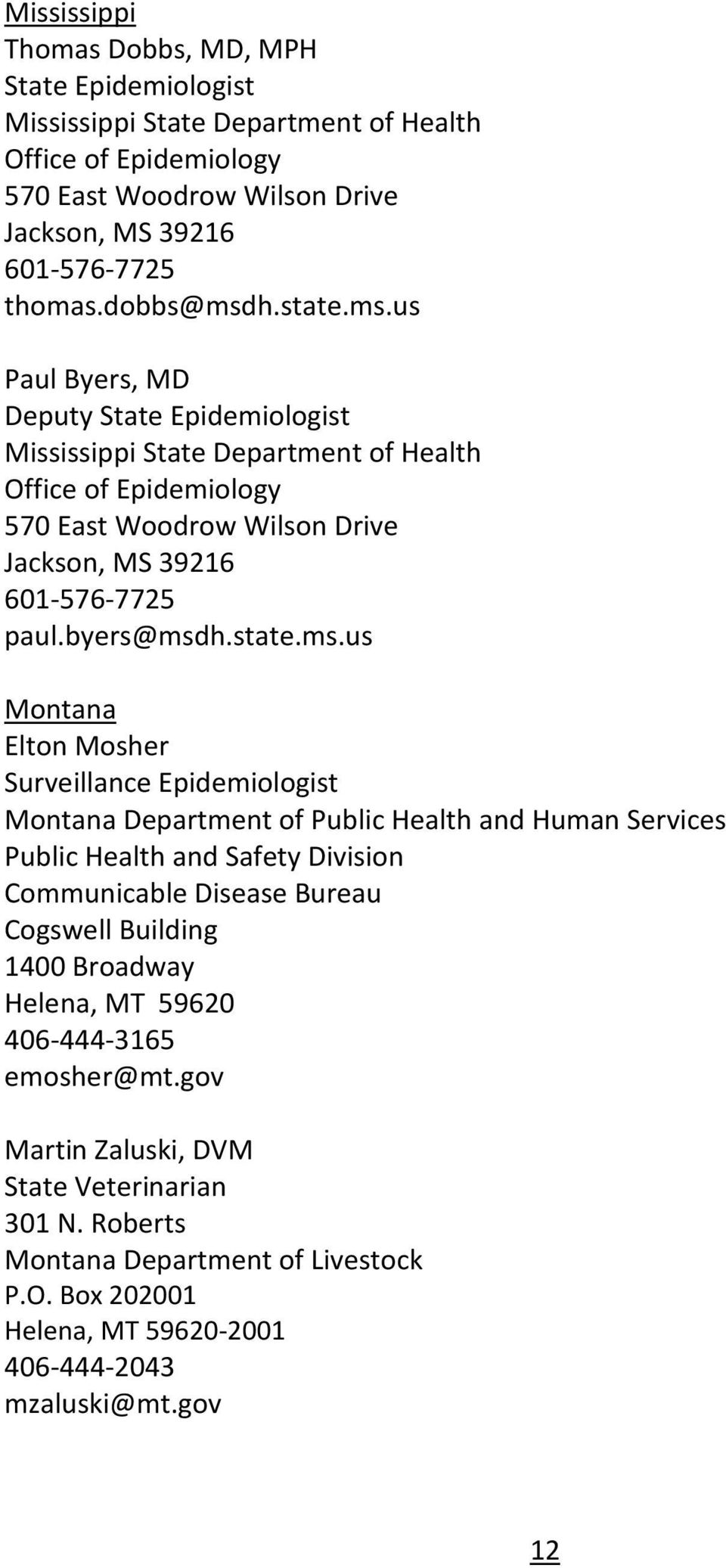 us Paul Byers, MD Deputy State Epidemiologist Mississippi State Department of Health Office of Epidemiology 570 East Woodrow Wilson Drive Jackson, MS 39216 601-576-7725 paul.byers@msdh.