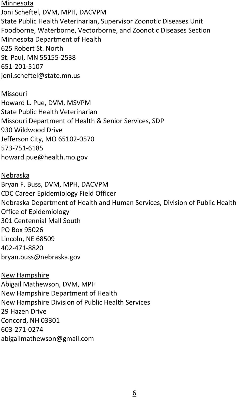 Pue, DVM, MSVPM Missouri Department of Health & Senior Services, SDP 930 Wildwood Drive Jefferson City, MO 65102-0570 573-751-6185 howard.pue@health.mo.gov Nebraska Bryan F.