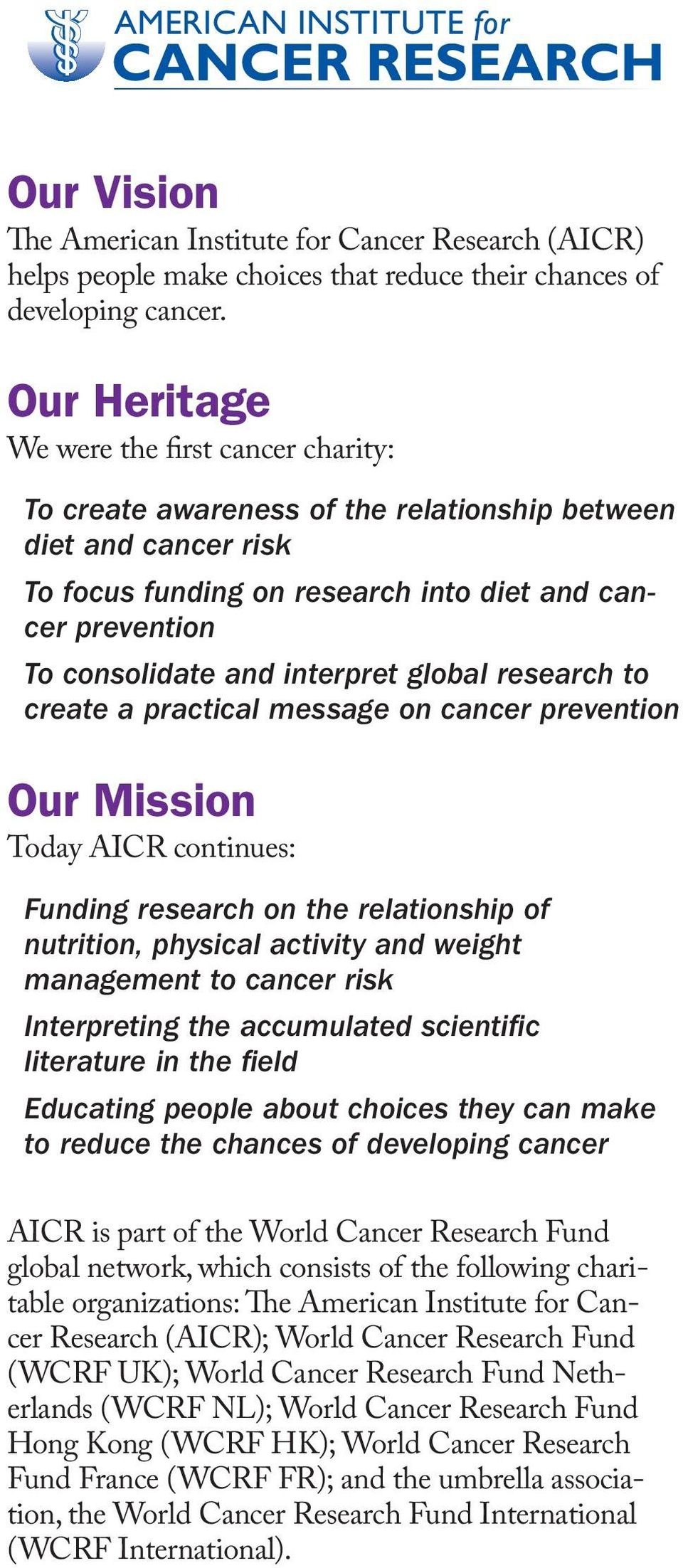 interpret global research to create a practical message on cancer prevention Our Mission Today AICR continues: Funding research on the relationship of nutrition, physical activity and weight