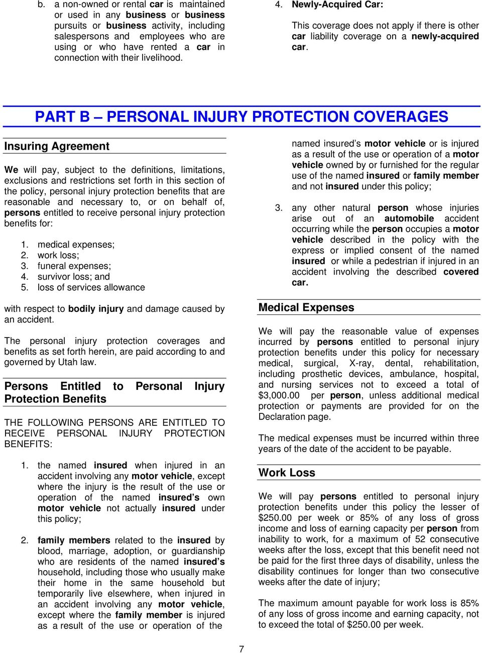 PART B PERSONAL INJURY PROTECTION COVERAGES Insuring Agreement We will pay, subject to the definitions, limitations, exclusions and restrictions set forth in this section of the policy, personal