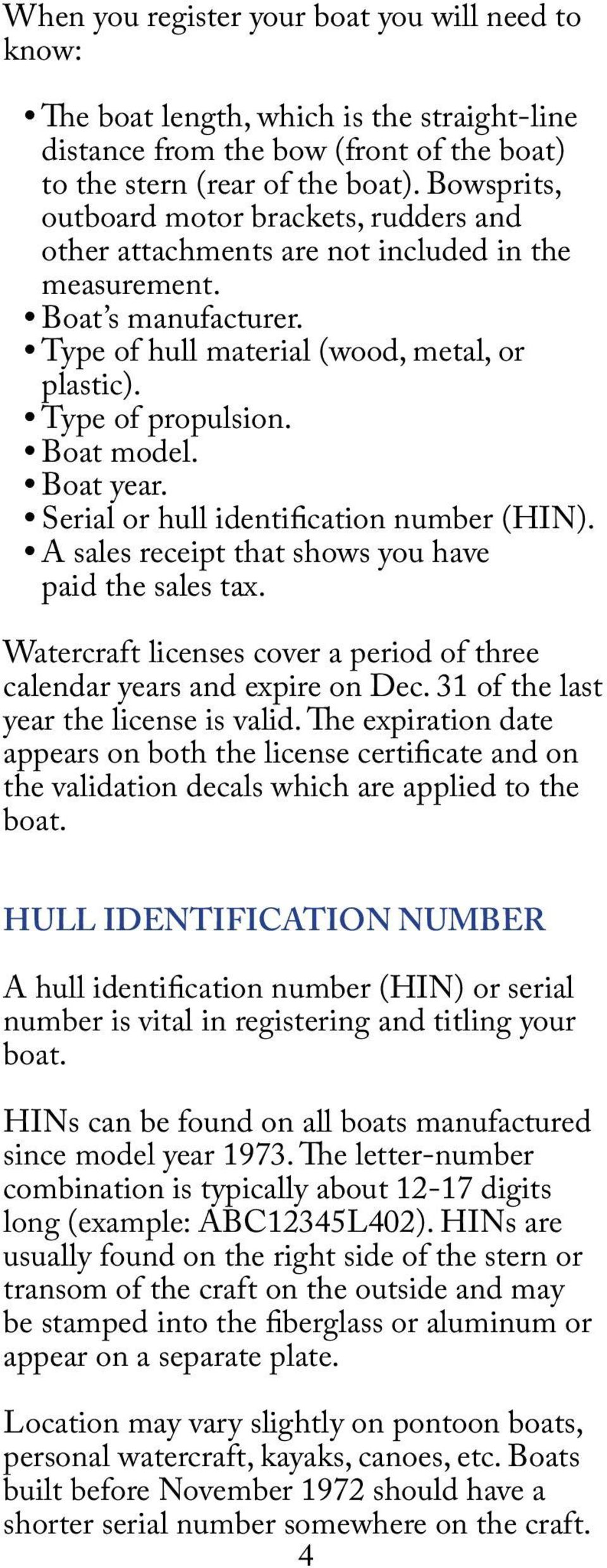 Boat model. Boat year. Serial or hull identification number (HIN). A sales receipt that shows you have paid the sales tax. Watercraft licenses cover a period of three calendar years and expire on Dec.