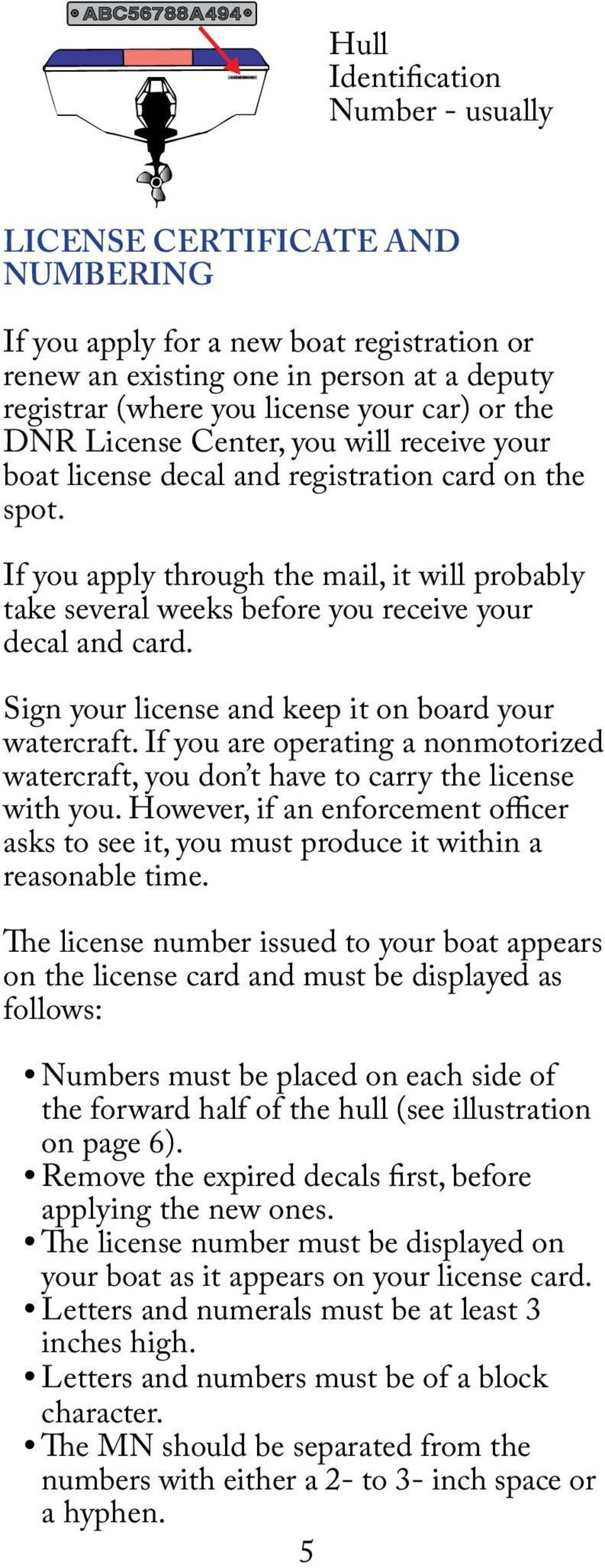 If you apply through the mail, it will probably take several weeks before you receive your decal and card. Sign your license and keep it on board your watercraft.
