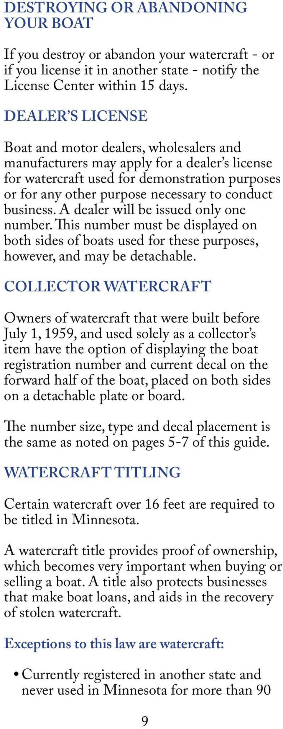 business. A dealer will be issued only one number. This number must be displayed on both sides of boats used for these purposes, however, and may be detachable.