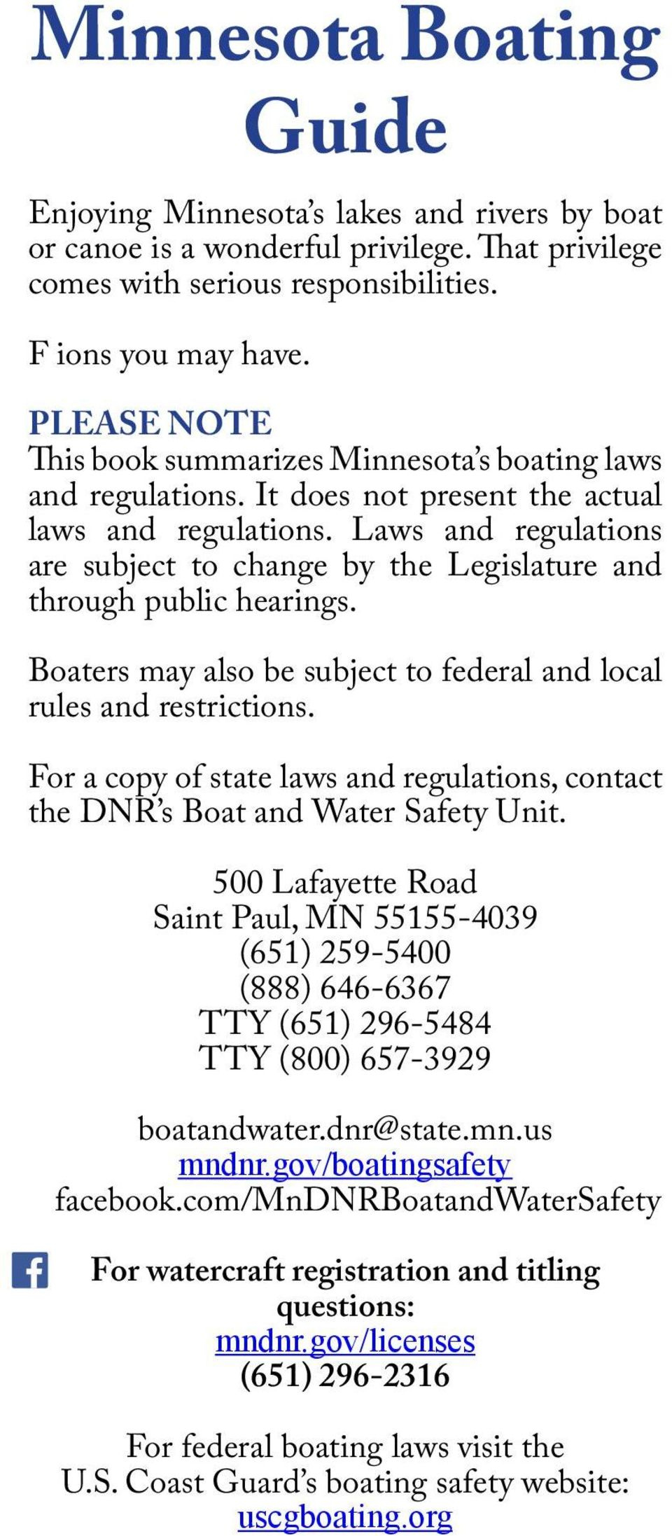 Laws and regulations are subject to change by the Legislature and through public hearings. Boaters may also be subject to federal and local rules and restrictions.