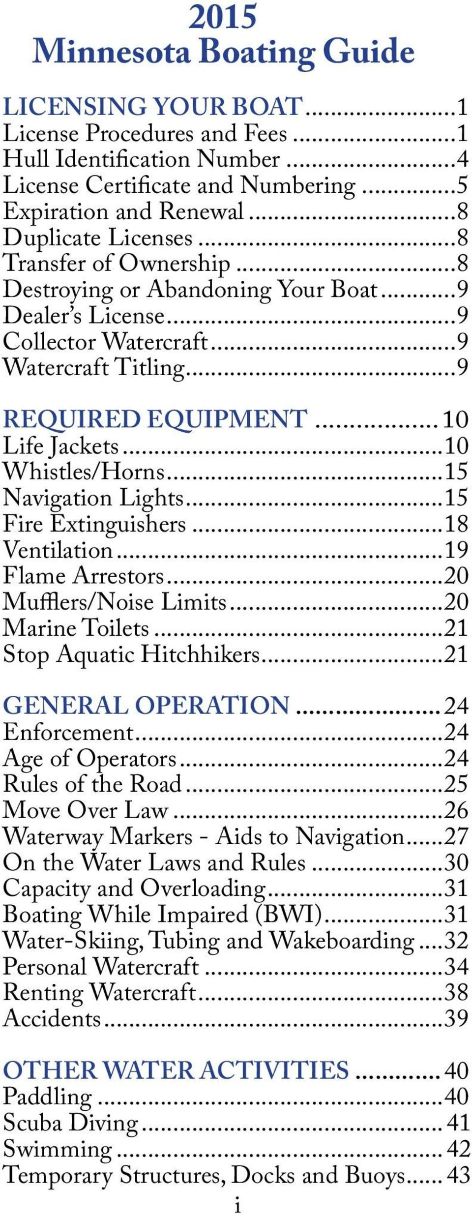 ..15 Navigation Lights...15 Fire Extinguishers...18 Ventilation...19 Flame Arrestors...20 Mufflers/Noise Limits...20 Marine Toilets...21 Stop Aquatic Hitchhikers...21 GENERAL OPERATION...24 Enforcement.