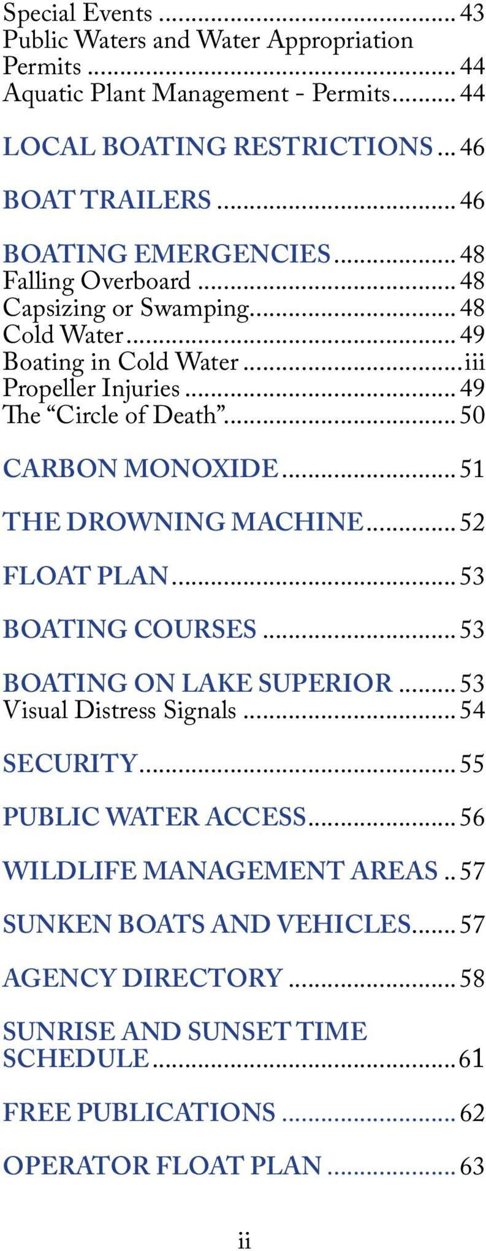 ..50 CARBON MONOXIDE...51 THE DROWNING MACHINE...52 FLOAT PLAN...53 BOATING COURSES...53 BOATING ON LAKE SUPERIOR...53 Visual Distress Signals...54 SECURITY.