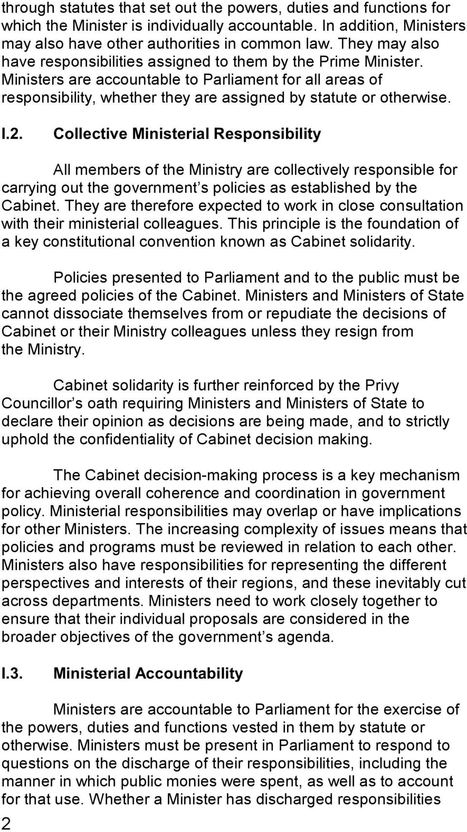 I.2. Collective Ministerial Responsibility All members of the Ministry are collectively responsible for carrying out the government s policies as established by the Cabinet.