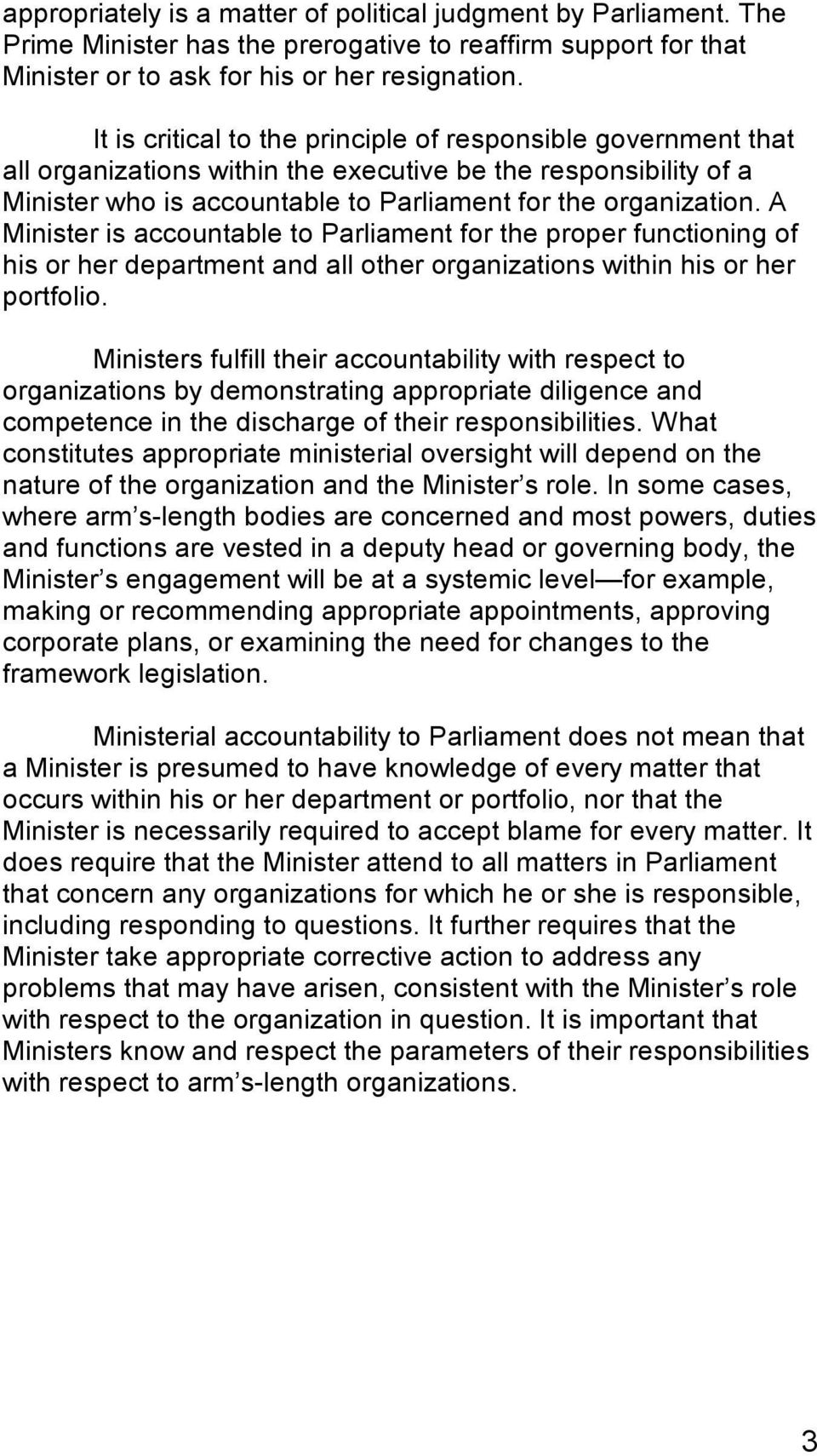 A Minister is accountable to Parliament for the proper functioning of his or her department and all other organizations within his or her portfolio.