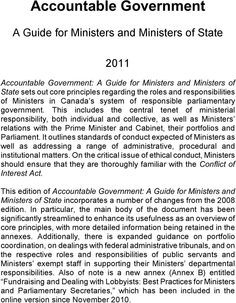 This includes the central tenet of ministerial responsibility, both individual and collective, as well as Ministers relations with the Prime Minister and Cabinet, their portfolios and Parliament.