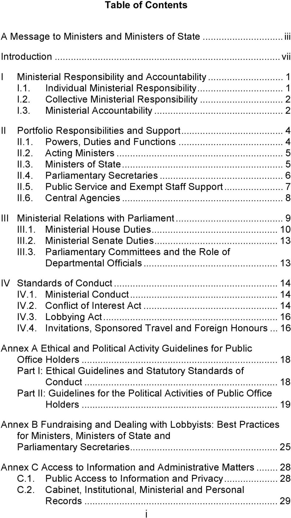 .. 5 II.4. Parliamentary Secretaries... 6 II.5. Public Service and Exempt Staff Support... 7 II.6. Central Agencies... 8 III Ministerial Relations with Parliament... 9 III.1. Ministerial House Duties.