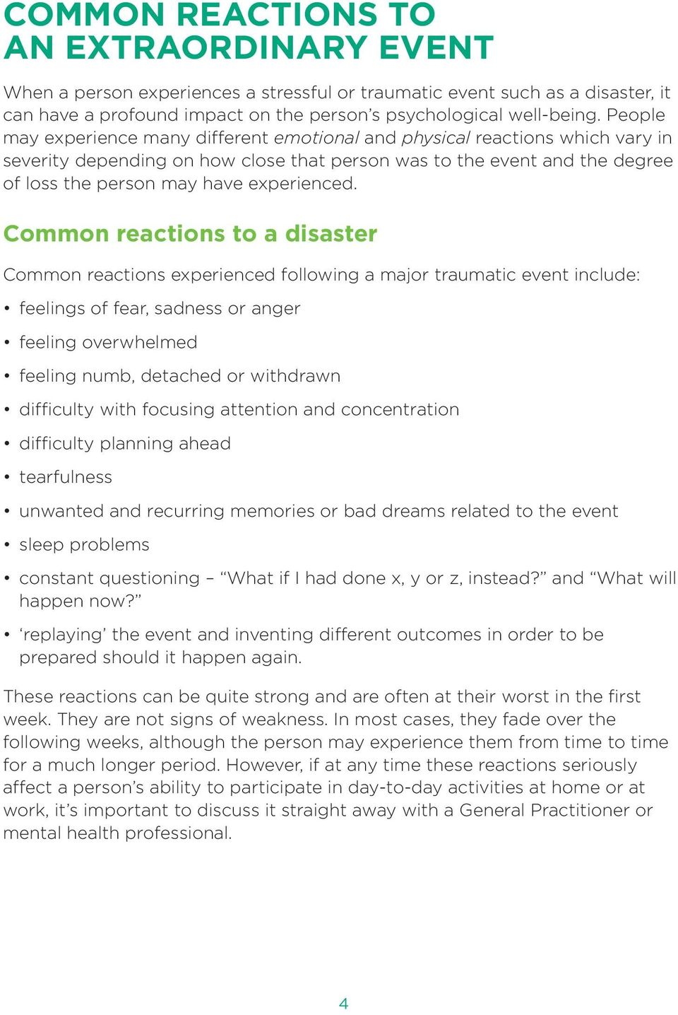 Common reactions to a disaster Common reactions experienced following a major traumatic event include: feelings of fear, sadness or anger feeling overwhelmed feeling numb, detached or withdrawn