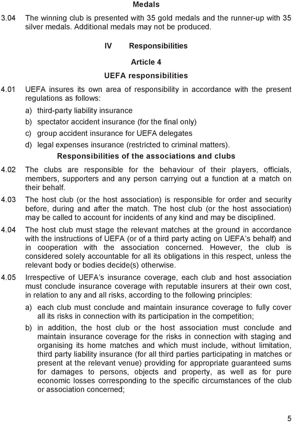 accident insurance for UEFA delegates d) legal expenses insurance (restricted to criminal matters). Responsibilities of the associations and clubs 4.