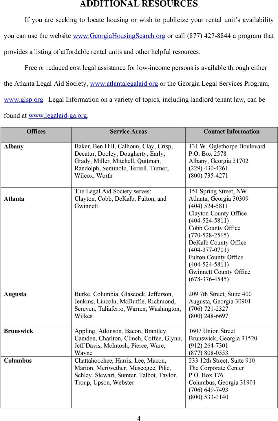 Free or reduced cost legal assistance for low-income persons is available through either the Atlanta Legal Aid Society, www.atlantalegalaid.org
