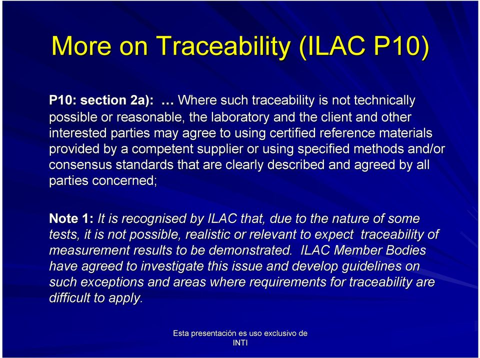 parties concerned; Note 1: It is recognised by ILAC that, due to the nature of some tests, it is not possible, realistic or relevant to expect traceability of measurement results to