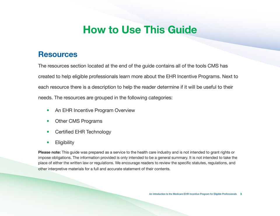 The resources are grouped in the following categories: An EHR Incentive Program Overview Other CMS Programs Certified EHR Technology Eligibility Please note: This guide was prepared as a service to