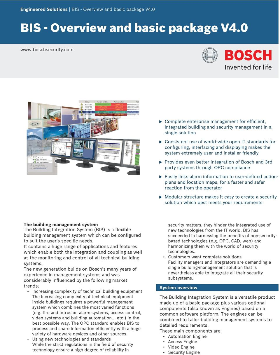 displaying makes the system extremely ser and installer friendly Provides even better integration of Bosch and 3rd party systems throgh OPC compliance Easily links alarm information to ser-defined