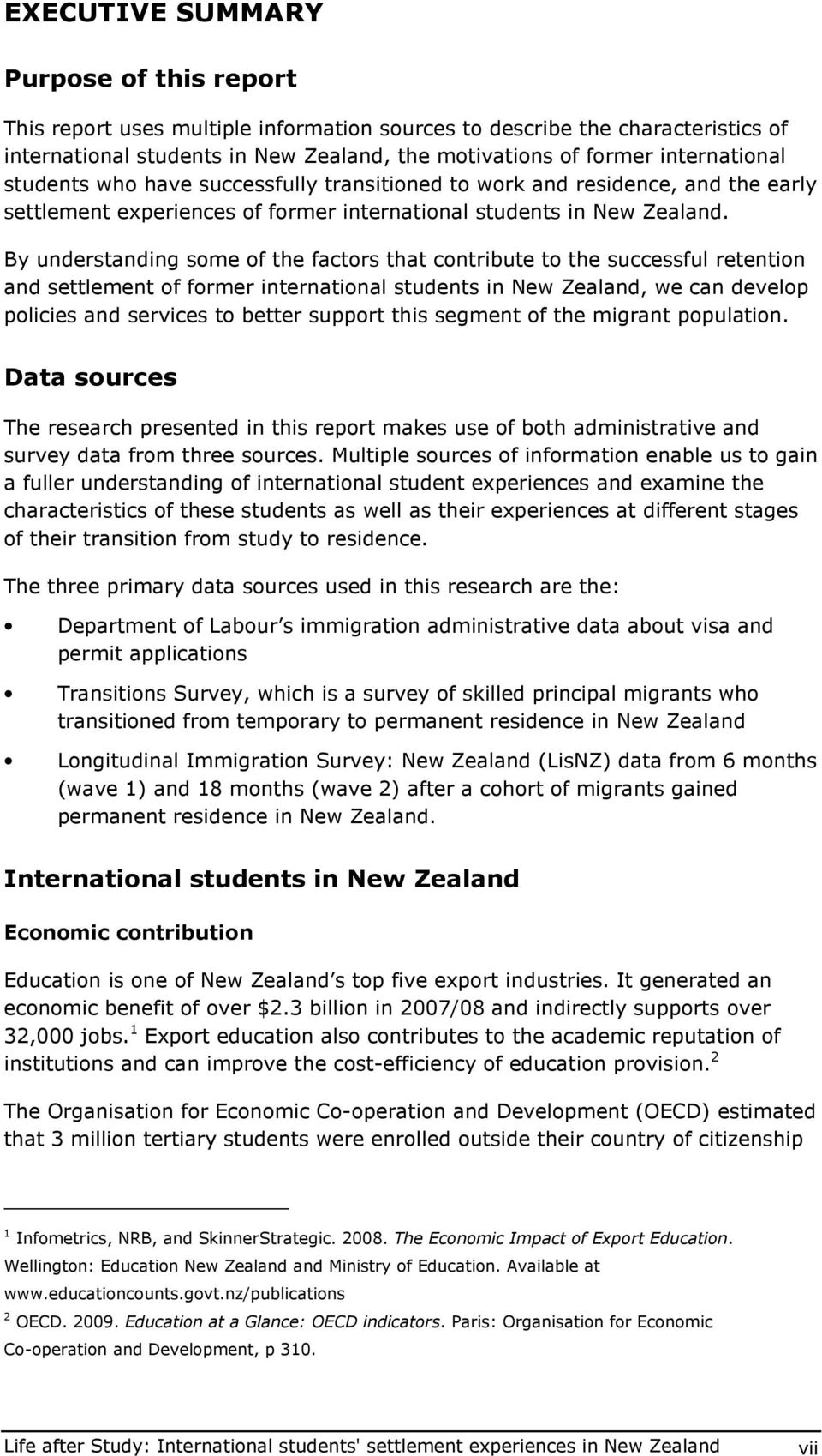 By understanding sme f the factrs that cntribute t the successful retentin and settlement f frmer internatinal students in New Zealand, we can develp plicies and services t better supprt this segment
