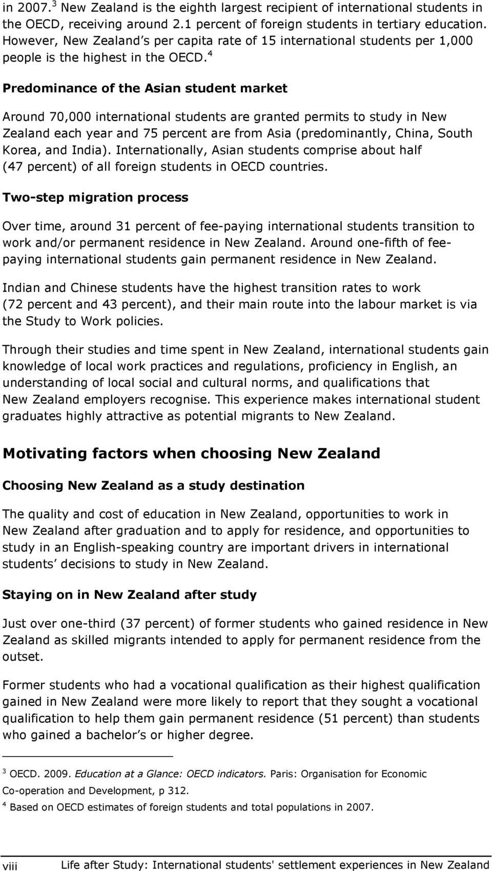 4 Predminance f the Asian student market Arund 70,000 internatinal students are granted permits t study in New Zealand each year and 75 percent are frm Asia (predminantly, China, Suth Krea, and