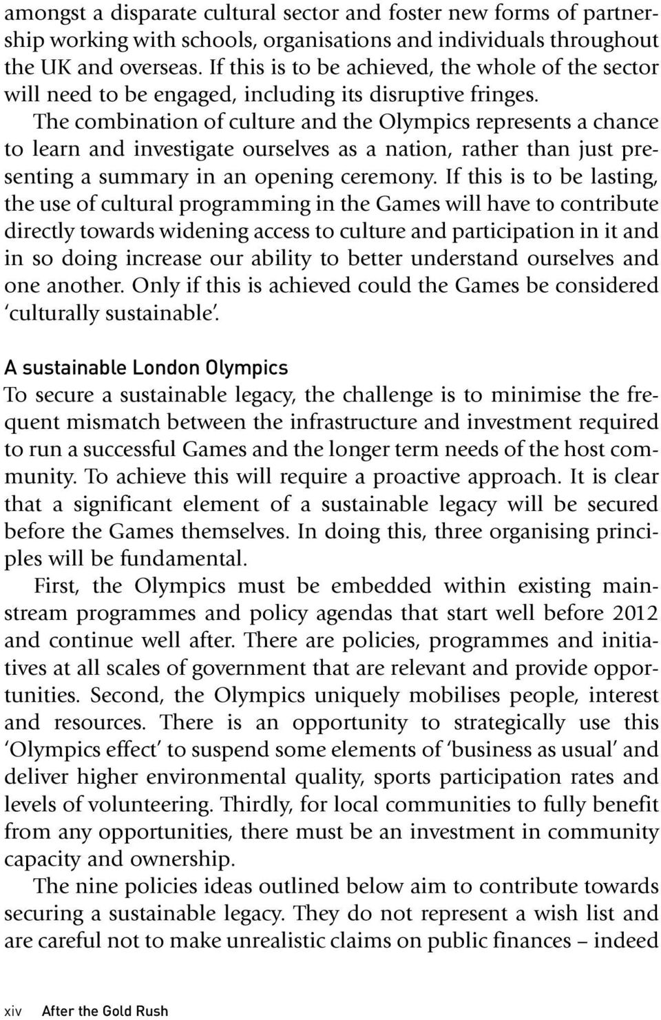 The combination of culture and the Olympics represents a chance to learn and investigate ourselves as a nation, rather than just presenting a summary in an opening ceremony.