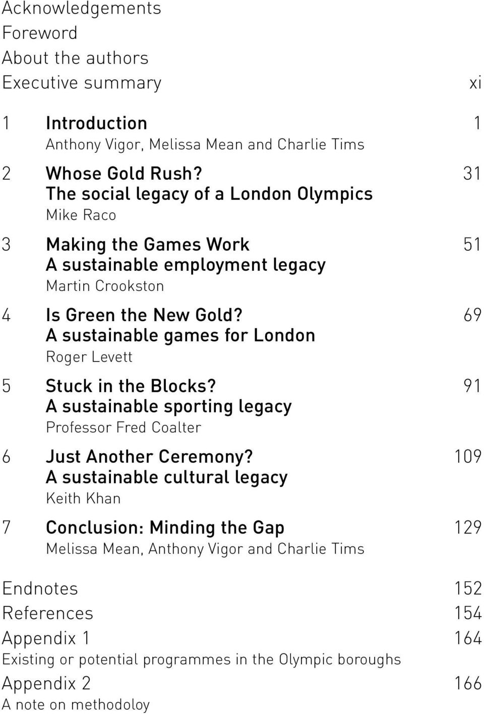 69 A sustainable games for London Roger Levett 5 Stuck in the Blocks? 91 A sustainable sporting legacy Professor Fred Coalter 6 Just Another Ceremony?