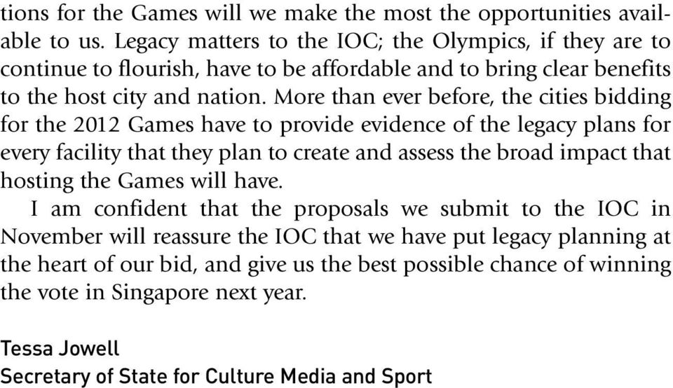 More than ever before, the cities bidding for the 2012 Games have to provide evidence of the legacy plans for every facility that they plan to create and assess the broad impact that