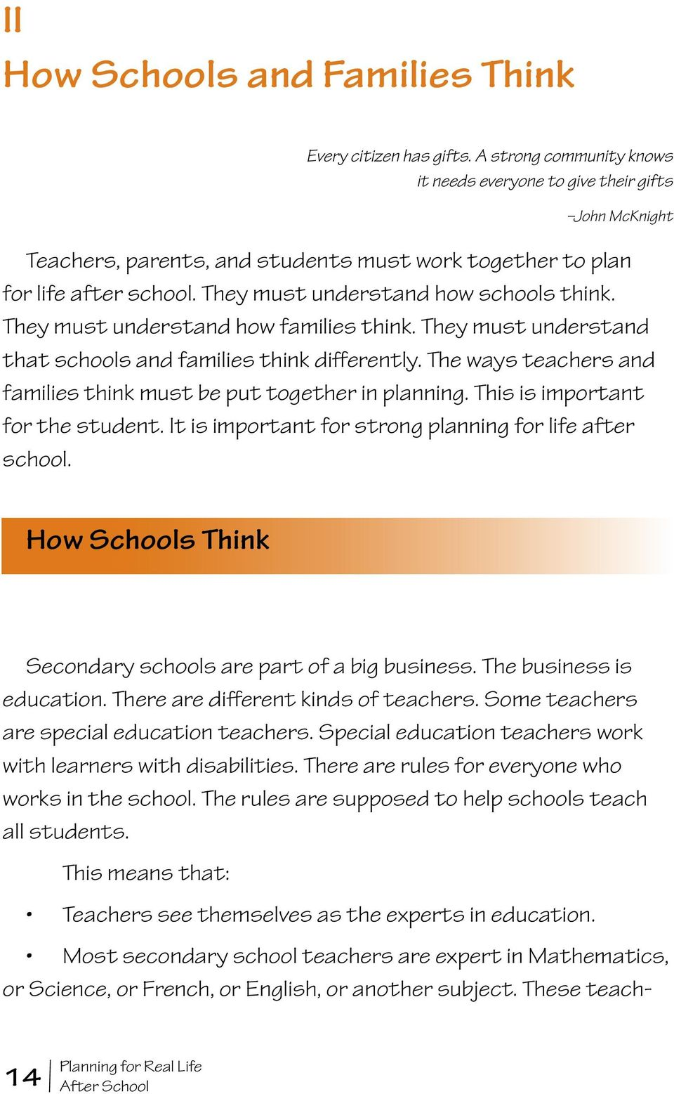 They must understand how families think. They must understand that schools and families think differently. The ways teachers and families think must be put together in planning.
