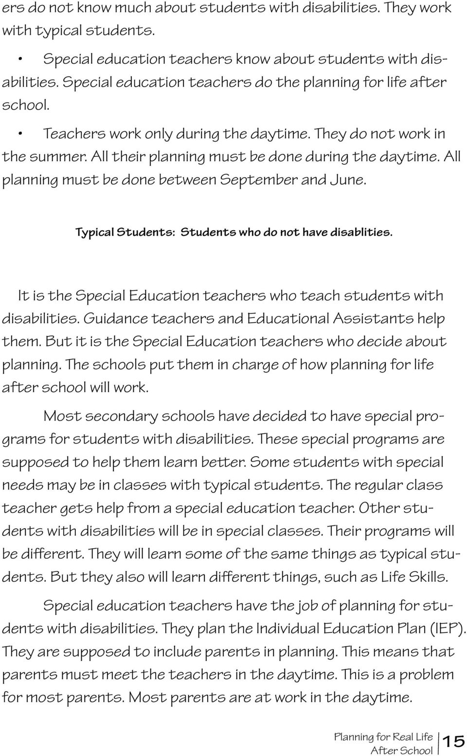 All planning must be done between September and June. Typical Students: Students who do not have disablities. It is the Special Education teachers who teach students with disabilities.