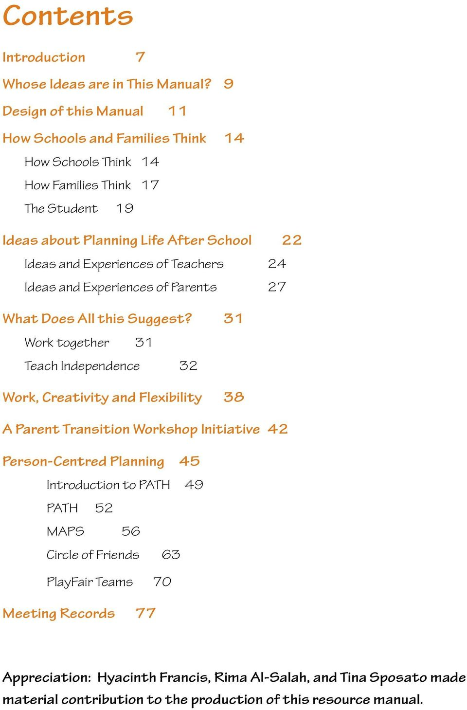 of Teachers 24 Ideas and Experiences of Parents 27 What Does All this Suggest?