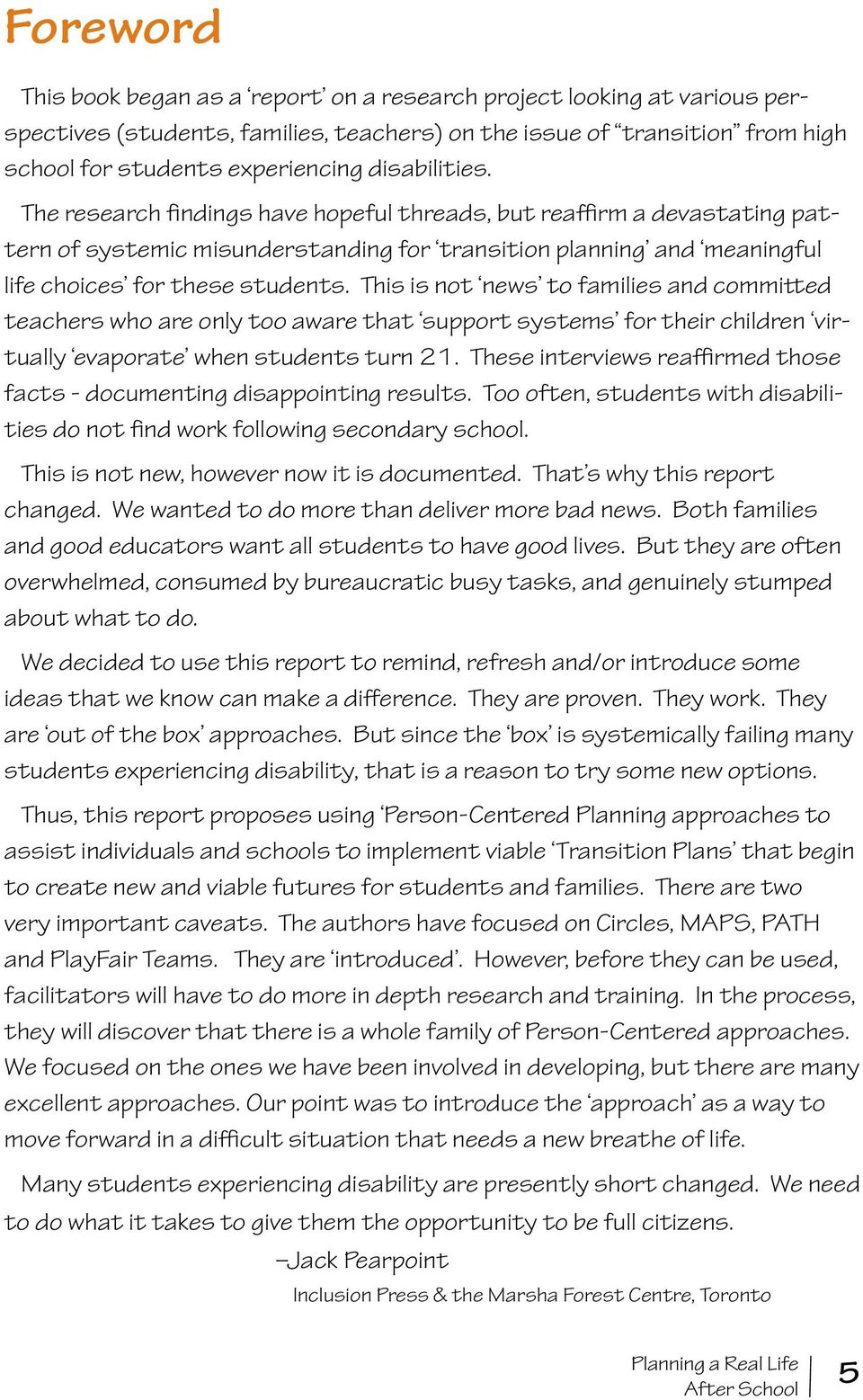 This is not news to families and committed teachers who are only too aware that support systems for their children virtually evaporate when students turn 21.