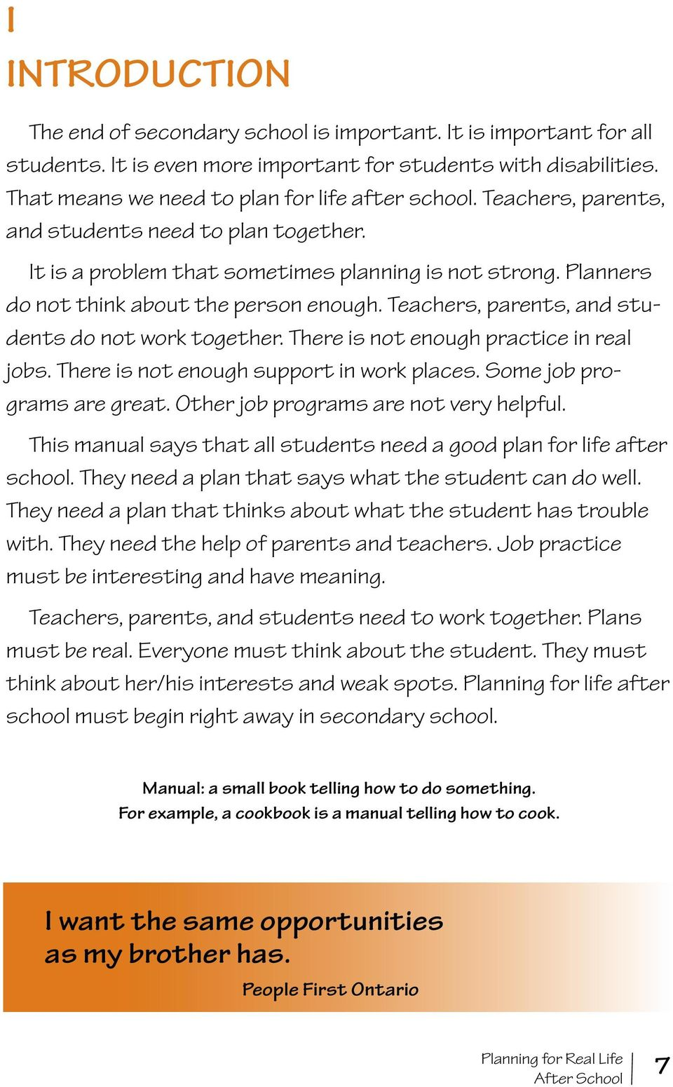 Teachers, parents, and students do not work together. There is not enough practice in real jobs. There is not enough support in work places. Some job programs are great.