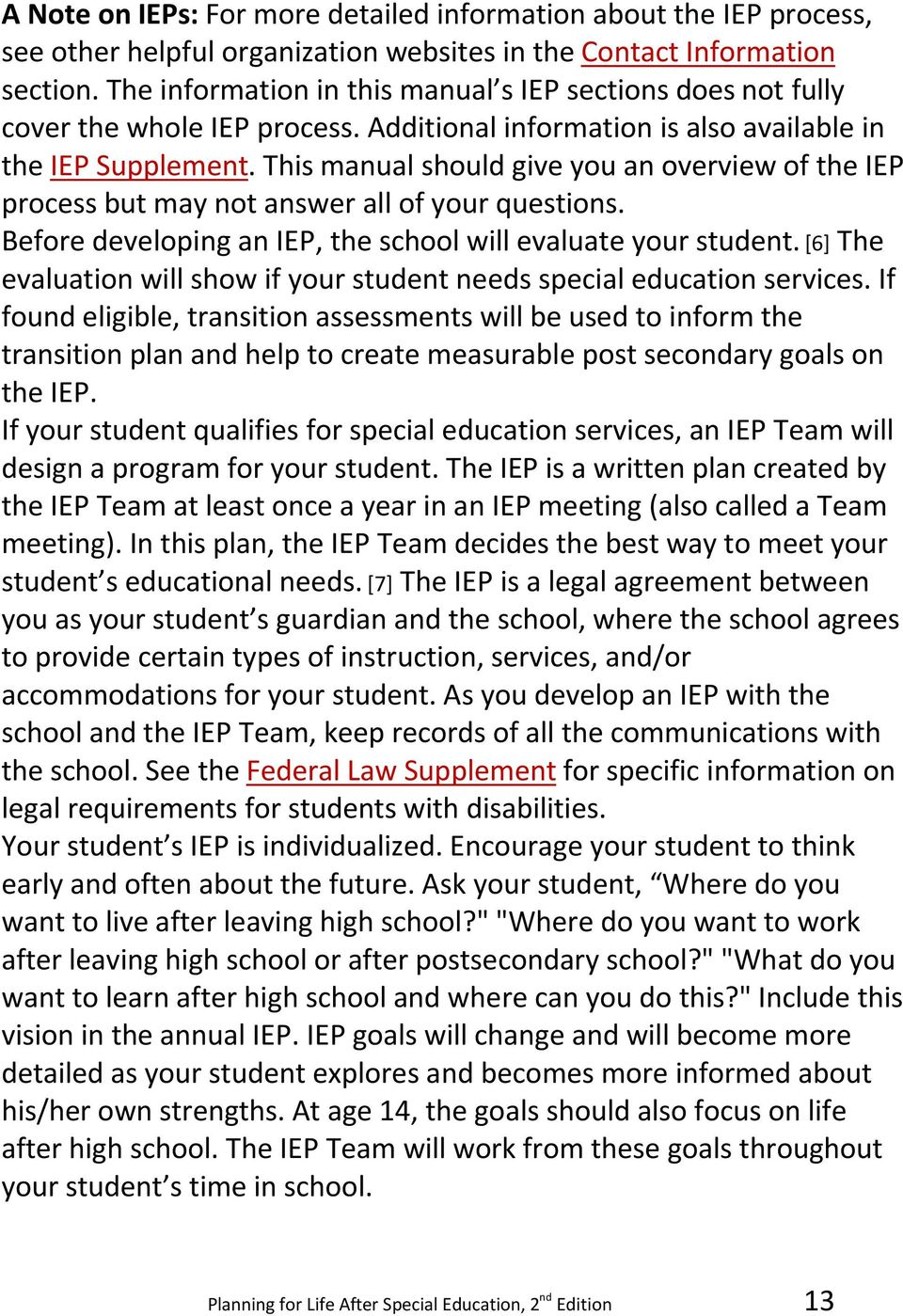 This manual should give you an overview of the IEP process but may not answer all of your questions. Before developing an IEP, the school will evaluate your student.
