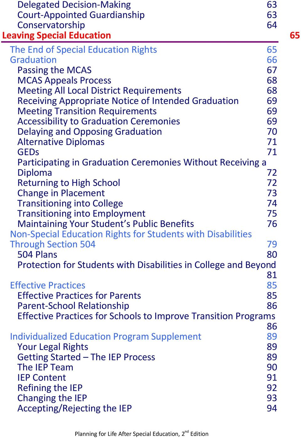 Opposing Graduation 70 Alternative Diplomas GEDs 71 71 Participating in Graduation Ceremonies Without Receiving a Diploma Returning to High School 72 72 Change in Placement 73 Transitioning into