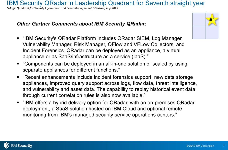 QRadar can be deployed as an appliance, a virtual appliance or as SaaS/infrastructure as a service (IaaS).