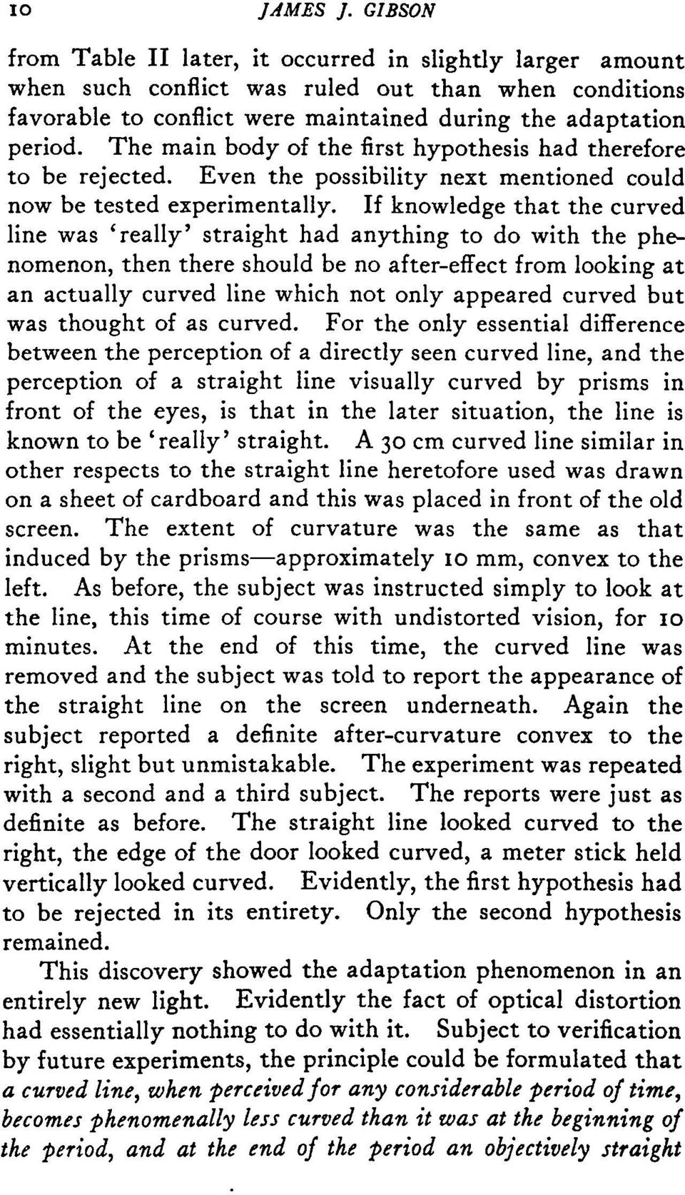 If knowledge that the curved line was 'really' straight had anything to do with the phenomenon, then there should be no after-effect from looking at an actually curved line which not only appeared