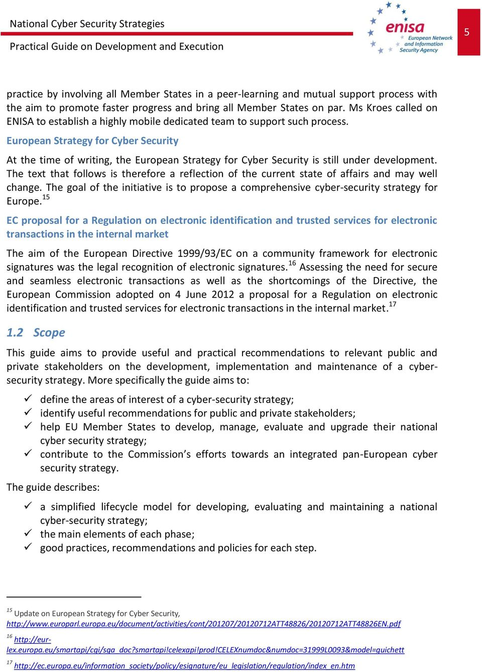 European Strategy for Cyber Security At the time of writing, the European Strategy for Cyber Security is still under development.