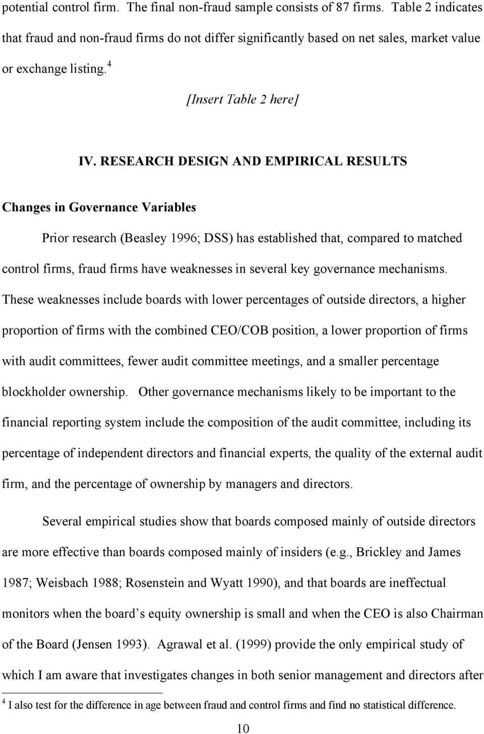 RESEARCH DESIGN AND EMPIRICAL RESULTS Changes in Governance Variables Prior research (Beasley 1996; DSS) has established that, compared to matched control firms, fraud firms have weaknesses in