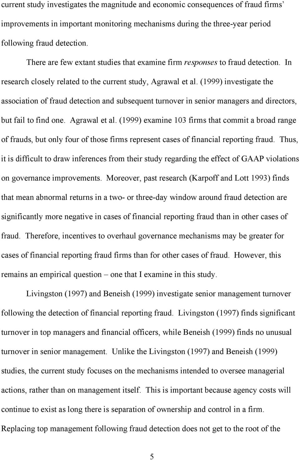 (1999) investigate the association of fraud detection and subsequent turnover in senior managers and directors, but fail to find one. Agrawal et al.