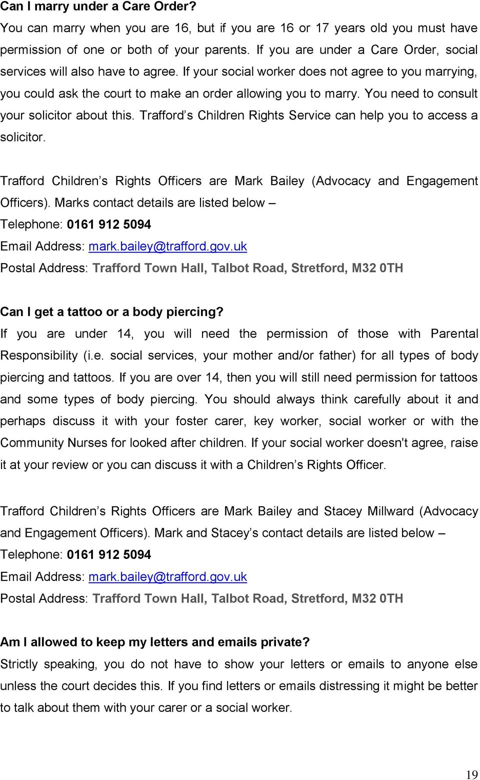 You need to consult your solicitor about this. Trafford s Children Rights Service can help you to access a solicitor.