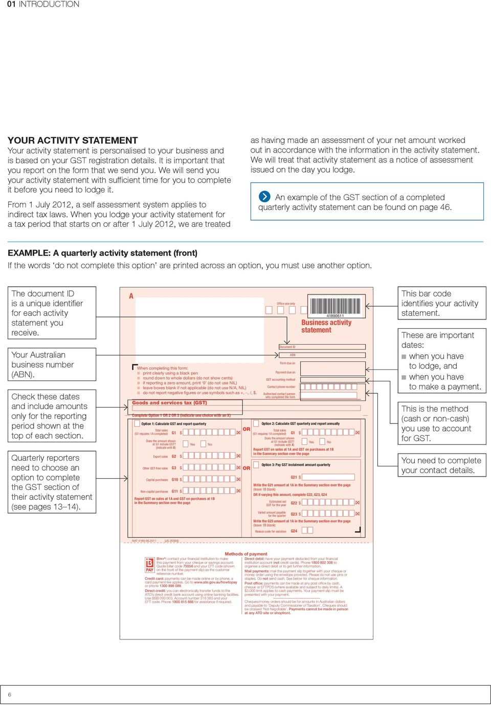 From 1 July 2012, a self assessment system applies to indirect tax laws.