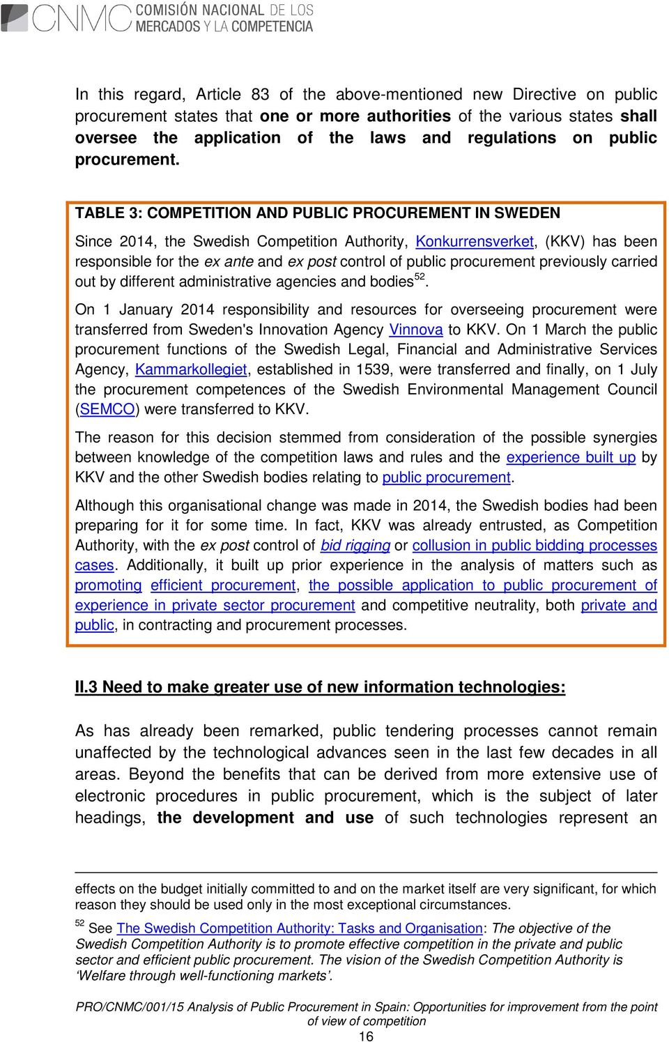 TABLE 3: COMPETITION AND PUBLIC PROCUREMENT IN SWEDEN Since 2014, the Swedish Competition Authority, Konkurrensverket, (KKV) has been responsible for the ex ante and ex post control of public