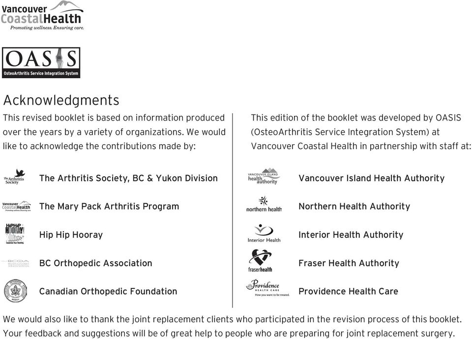 staff at: The Arthritis Society, BC & Yukon Division Vancouver Island Health Authority The Mary Pack Arthritis Program Northern Health Authority Hip Hip Hooray Interior Health Authority BC Orthopedic