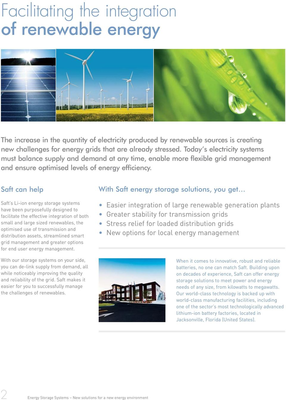 Saft can help Saft s Li-ion energy storage systems have been purposefully designed to facilitate the effective integration of both small and large sized renewables, the optimised use of transmission