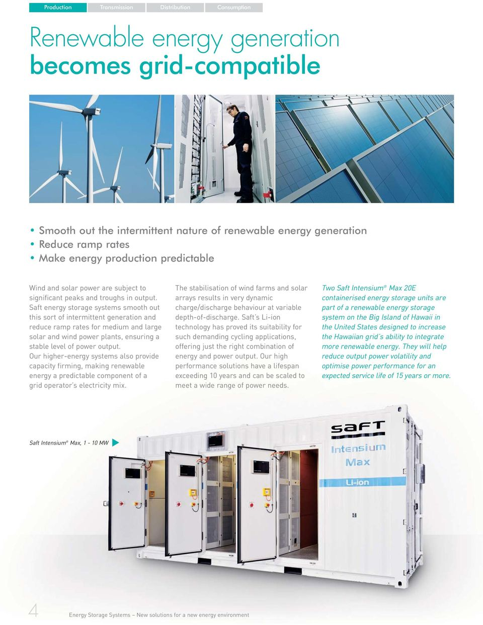 Saft energy storage systems smooth out this sort of intermittent generation and reduce ramp rates for medium and large solar and wind power plants, ensuring a stable level of power output.