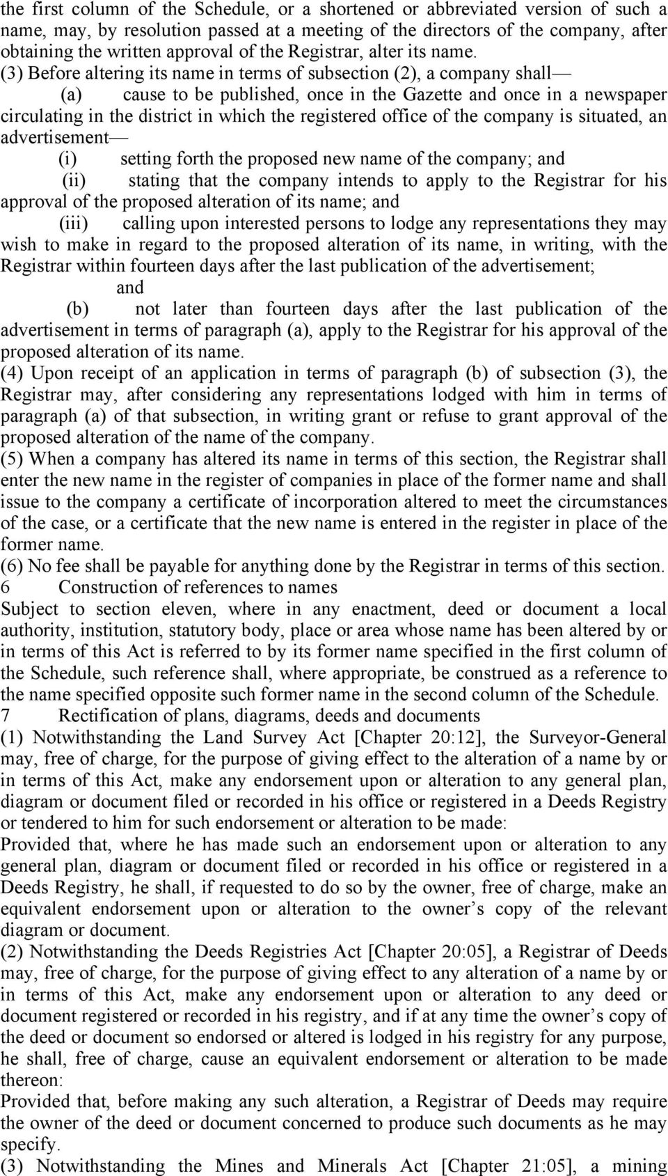 (3) Before altering its name in terms of subsection (2), a company shall (a) cause to be published, once in the Gazette and once in a newspaper circulating in the district in which the registered