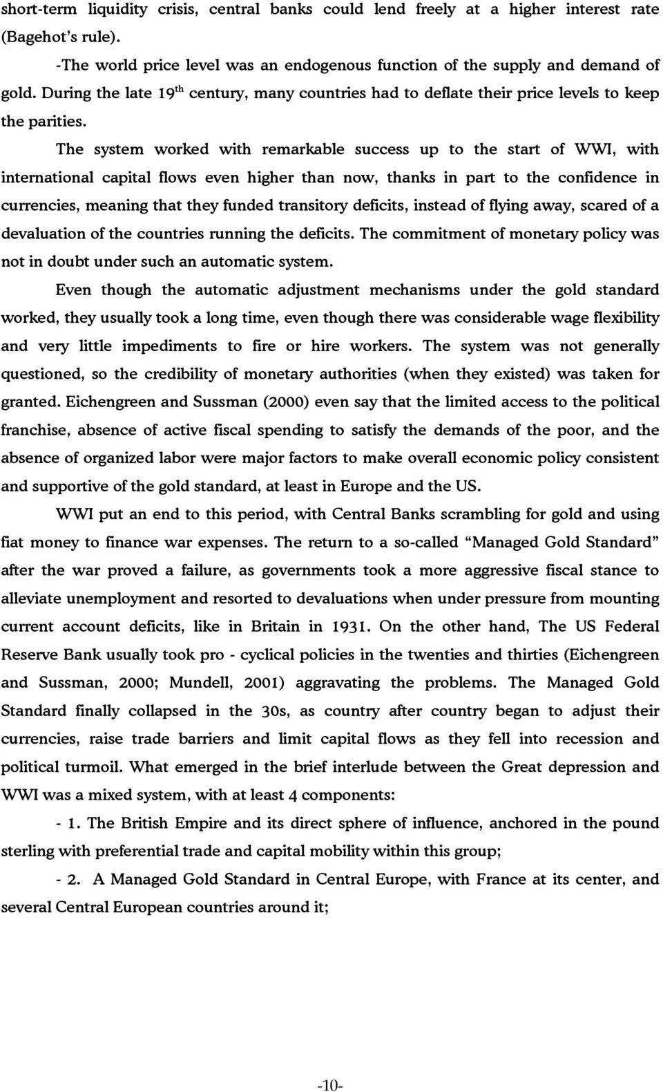 The system worked with remarkable success up to the start of WWI, with international capital flows even higher than now, thanks in part to the confidence in currencies, meaning that they funded