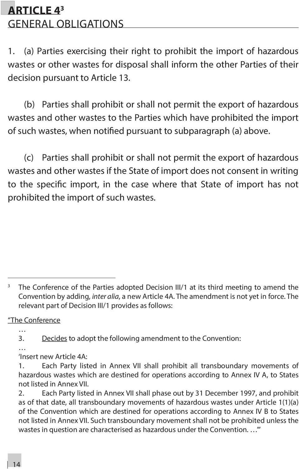 (b) Parties shall prohibit or shall not permit the export of hazardous wastes and other wastes to the Parties which have prohibited the import of such wastes, when notified pursuant to subparagraph