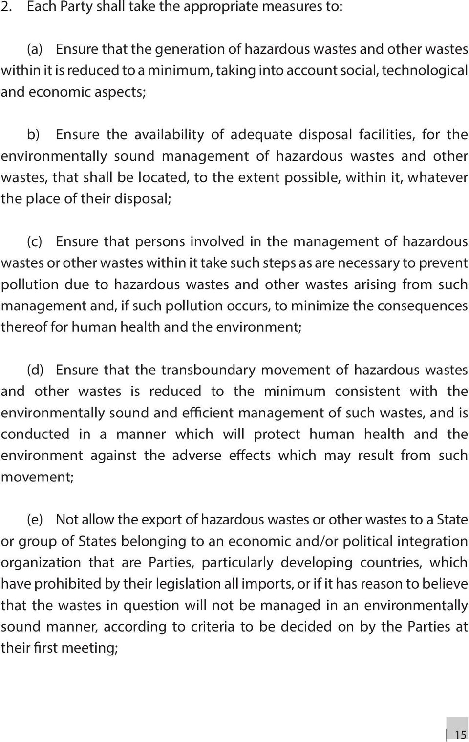 possible, within it, whatever the place of their disposal; (c) Ensure that persons involved in the management of hazardous wastes or other wastes within it take such steps as are necessary to prevent