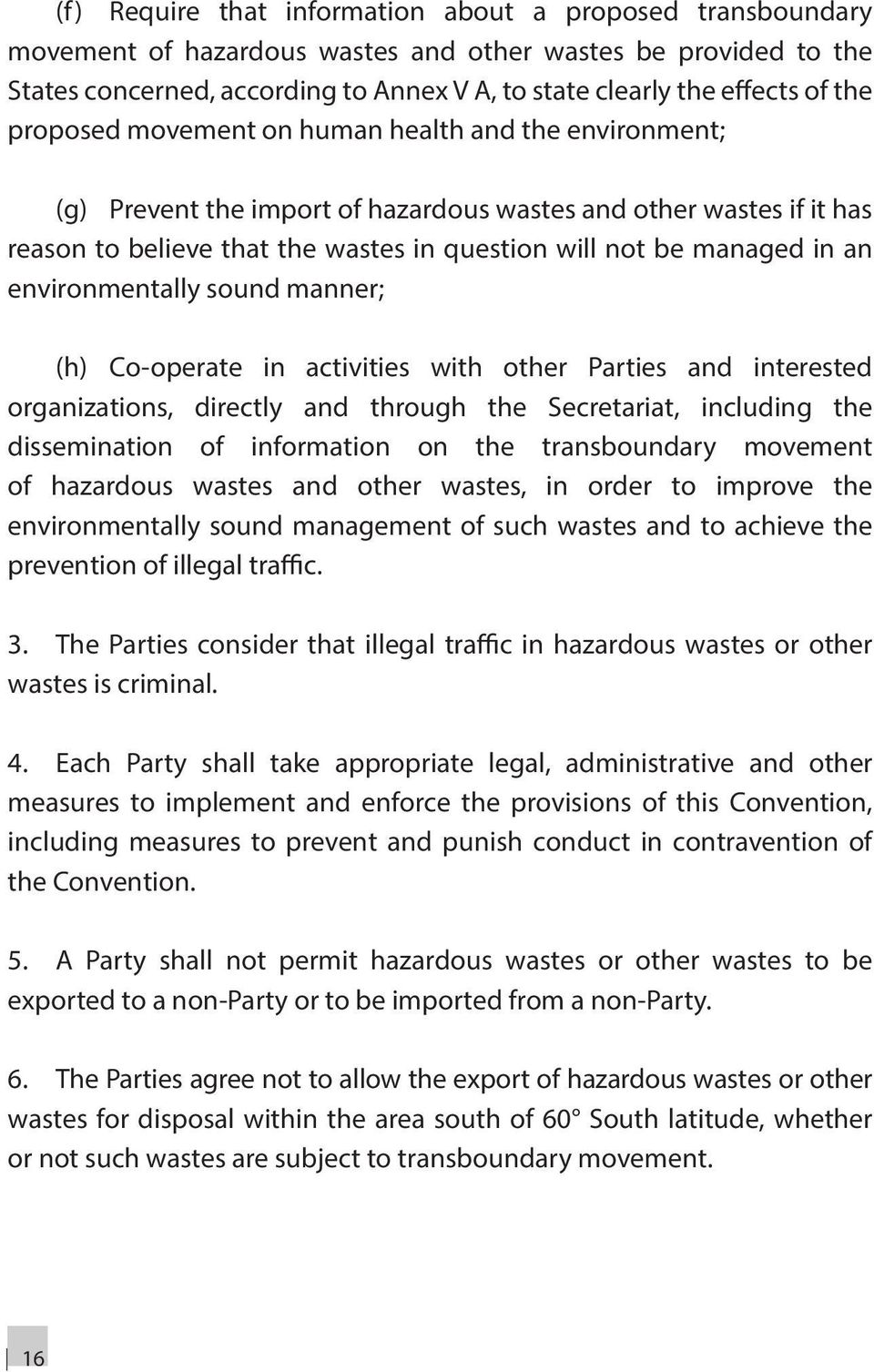 an environmentally sound manner; (h) Co-operate in activities with other Parties and interested organizations, directly and through the Secretariat, including the dissemination of information on the