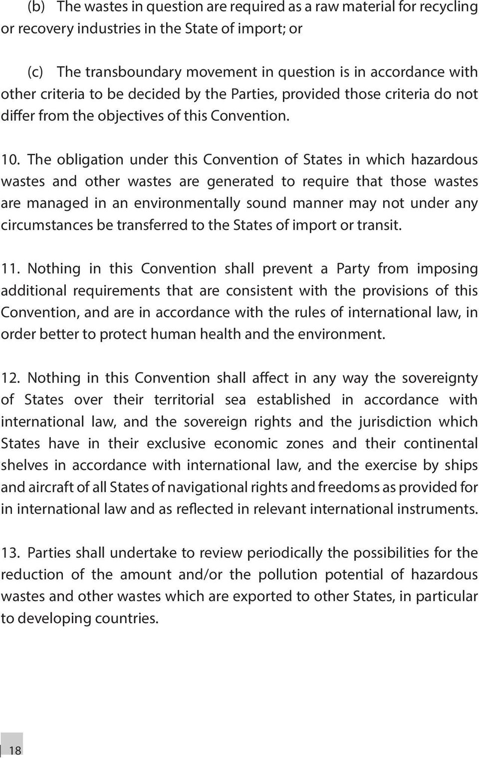 The obligation under this Convention of States in which hazardous wastes and other wastes are generated to require that those wastes are managed in an environmentally sound manner may not under any