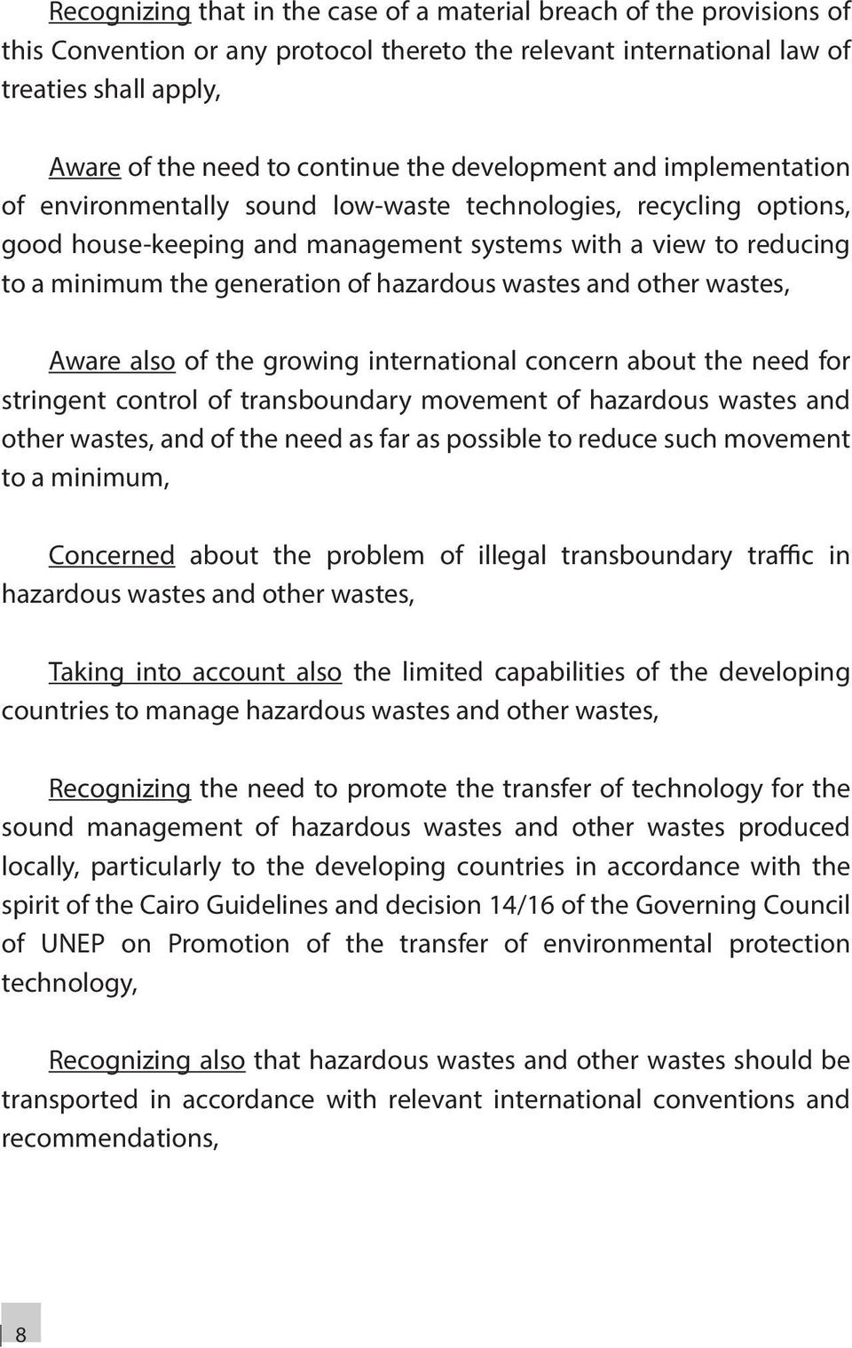 hazardous wastes and other wastes, Aware also of the growing international concern about the need for stringent control of transboundary movement of hazardous wastes and other wastes, and of the need